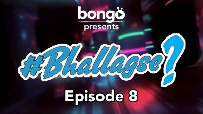 Bhallagse Episode-8