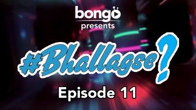 Bhallagse Episode-11