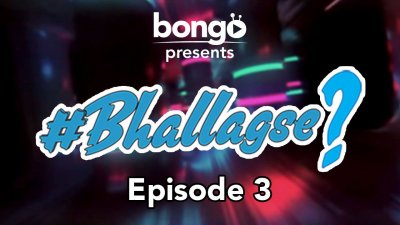 Bhallagse Episode-3